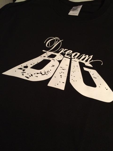 Dream BIG tees!